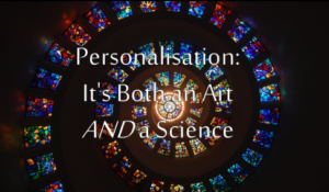 Personalisation It's Both in Art and a Science